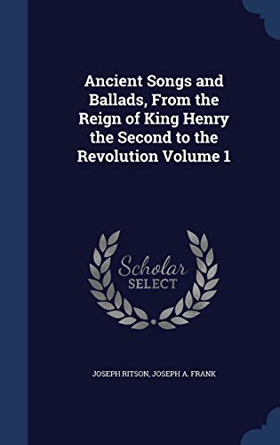 9781296897376: Ancient Songs and Ballads, From the Reign of King Henry the Second to the Revolution Volume 1