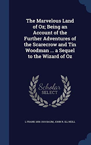 9781296898526: The Marvelous Land of Oz; Being an Account of the Further Adventures of the Scarecrow and Tin Woodman ... a Sequel to the Wizard of Oz