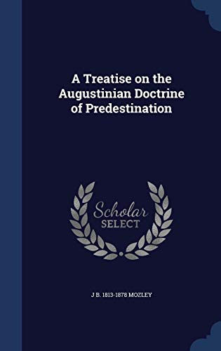 9781296904173: A Treatise on the Augustinian Doctrine of Predestination
