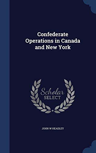 Confederate Operations in Canada and New York: John W Headley