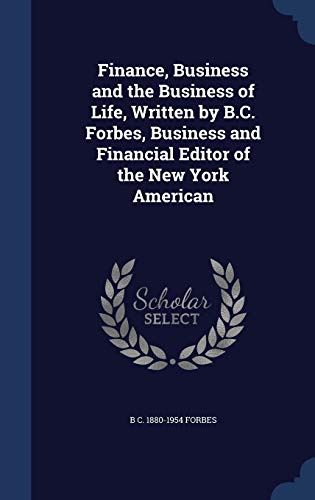 9781296905637: Finance, Business and the Business of Life, Written by B.C. Forbes, Business and Financial Editor of the New York American