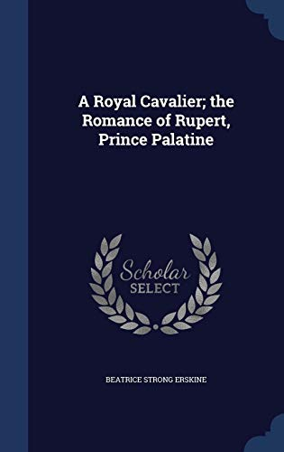 9781296906214: A Royal Cavalier; The Romance of Rupert, Prince Palatine
