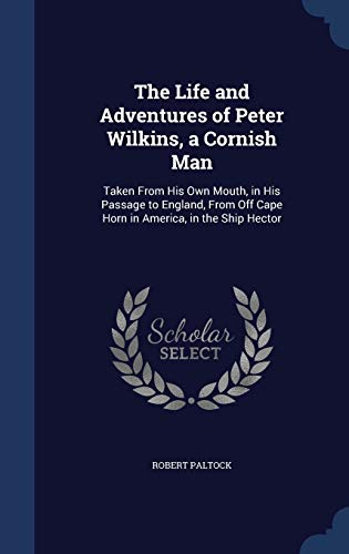 9781296908249: The Life and Adventures of Peter Wilkins, a Cornish Man: Taken From His Own Mouth, in His Passage to England, From Off Cape Horn in America, in the Ship Hector