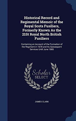 9781296909093: Historical Record and Regimental Memoir of the Royal Scots Fusiliers, Formerly Known As the 21St Royal North British Fusiliers: Containing an Account and Its Subsequent Services Until June 1885