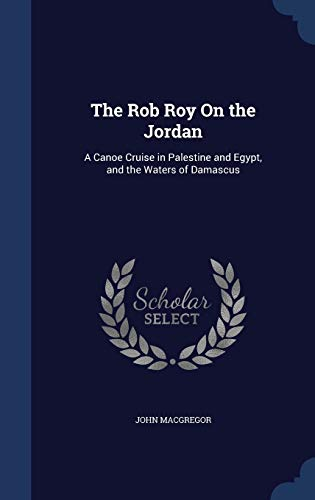 9781296912314: The Rob Roy On the Jordan: A Canoe Cruise in Palestine and Egypt, and the Waters of Damascus