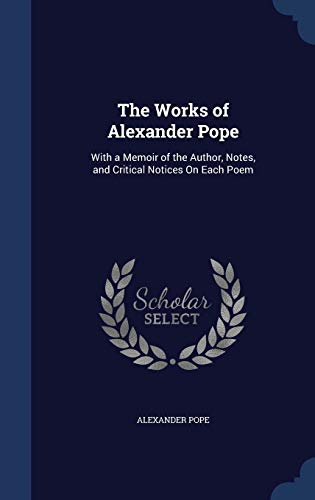 9781296913564: The Works of Alexander Pope: With a Memoir of the Author, Notes, and Critical Notices On Each Poem