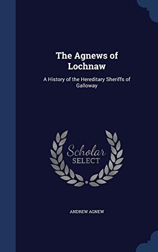 9781296913618: The Agnews of Lochnaw: A History of the Hereditary Sheriffs of Galloway
