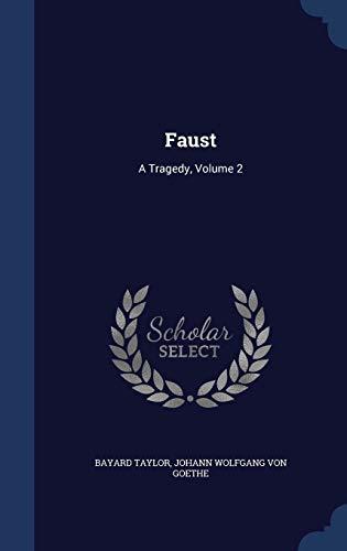Faust: A Tragedy, Volume 2 (Hardback): Bayard Taylor, Johann