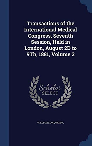 9781296914783: Transactions of the International Medical Congress, Seventh Session, Held in London, August 2D to 9Th, 1881, Volume 3