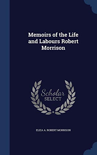 9781296915957: Memoirs of the Life and Labours Robert Morrison