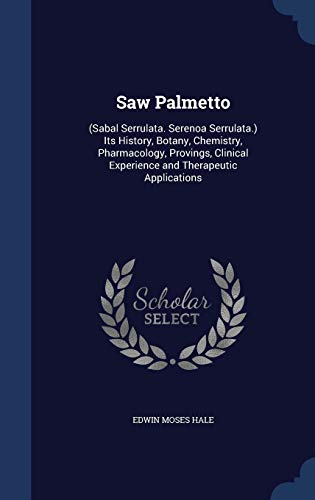 9781296916473: Saw Palmetto: (Sabal Serrulata. Serenoa Serrulata.) Its History, Botany, Chemistry, Pharmacology, Provings, Clinical Experience and Therapeutic Applications