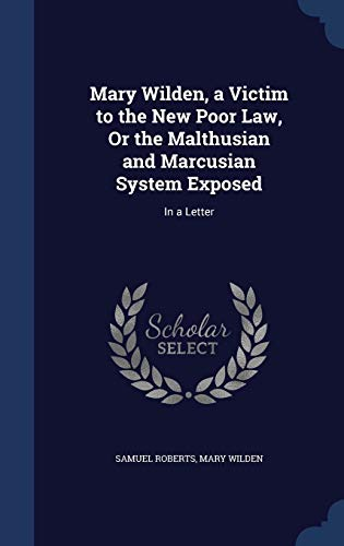 9781296918811: Mary Wilden, a Victim to the New Poor Law, Or the Malthusian and Marcusian System Exposed: In a Letter