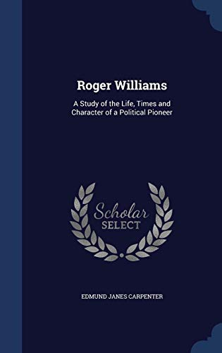 9781296920791: Roger Williams: A Study of the Life, Times and Character of a Political Pioneer