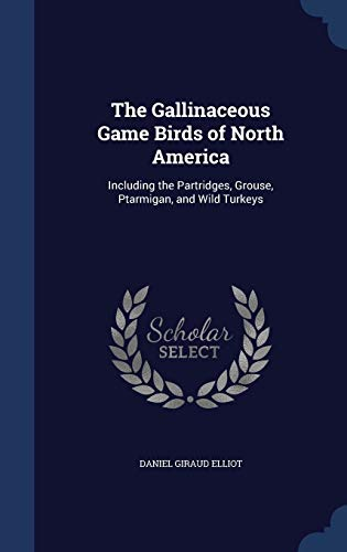 9781296922344: The Gallinaceous Game Birds of North America: Including the Partridges, Grouse, Ptarmigan, and Wild Turkeys