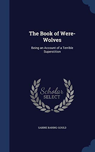 9781296922931: The Book of Were-Wolves: Being an Account of a Terrible Superstition