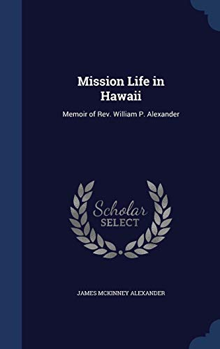 9781296927479: Mission Life in Hawaii: Memoir of Rev. William P. Alexander