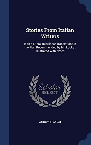 9781296927615: Stories From Italian Writers: With a Literal Interlinear Translation On the Plan Recommended by Mr. Locke : Illustrated With Notes