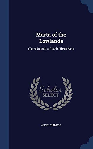 9781296930370: Marta of the Lowlands: (Terra Baixa); a Play in Three Acts