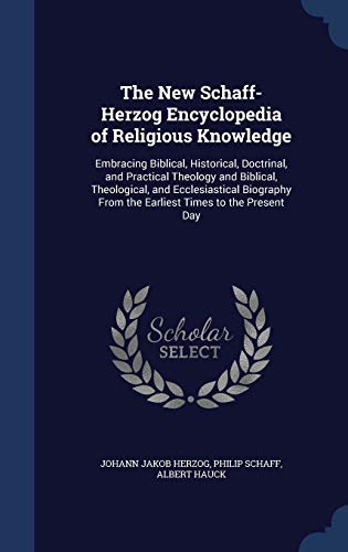 9781296930530: The New Schaff-Herzog Encyclopedia of Religious Knowledge: Embracing Biblical, Historical, Doctrinal, and Practical Theology and Biblical. From the Earliest Times to the Present Day