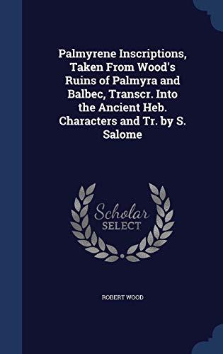 Palmyrene Inscriptions, Taken from Wood's Ruins of: Wood, Robert
