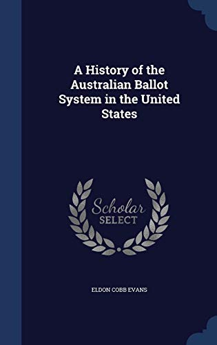 9781296932367: A History of the Australian Ballot System in the United States