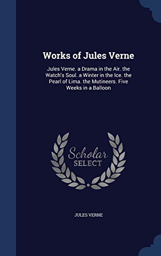 9781296932930: Works of Jules Verne: Jules Verne. a Drama in the Air. the Watch's Soul. a Winter in the Ice. the Pearl of Lima. the Mutineers. Five Weeks in a Balloon