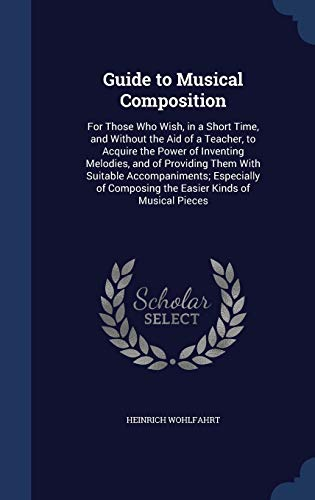 9781296939175: Guide to Musical Composition: For Those Who Wish, in a Short Time, and Without the Aid of a Teacher, to Acquire the Power of Inventing Melodies, and ... Composing the Easier Kinds of Musical Pieces