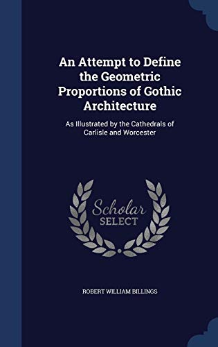 9781296941949: An Attempt to Define the Geometric Proportions of Gothic Architecture: As Illustrated by the Cathedrals of Carlisle and Worcester
