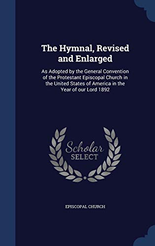 9781296942748: The Hymnal, Revised and Enlarged: As Adopted by the General Convention of the Protestant Episcopal Church in the United States of America in the Year of our Lord 1892