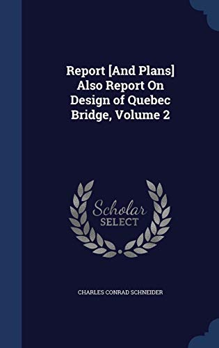 9781296950507: Report [And Plans] Also Report On Design of Quebec Bridge, Volume 2