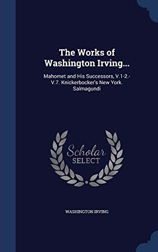 The Works of Washington Irving.: Mahomet and: Washington Irving