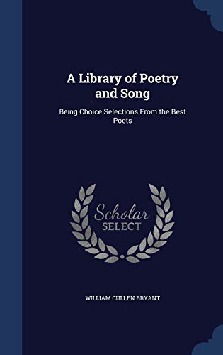 9781296951528: A Library of Poetry and Song: Being Choice Selections From the Best Poets