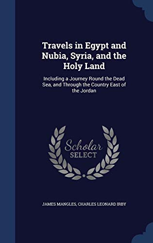 9781296952761: Travels in Egypt and Nubia, Syria, and the Holy Land: Including a Journey Round the Dead Sea, and Through the Country East of the Jordan