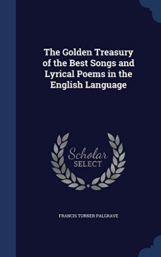 9781296952822: The Golden Treasury of the Best Songs and Lyrical Poems in the English Language
