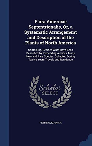 9781296954475: Flora Americae Septentrionalis, Or, a Systematic Arrangement and Description of the Plants of North America: Containing, Besides What Have Been ... During Twelve Years Travels and Residence