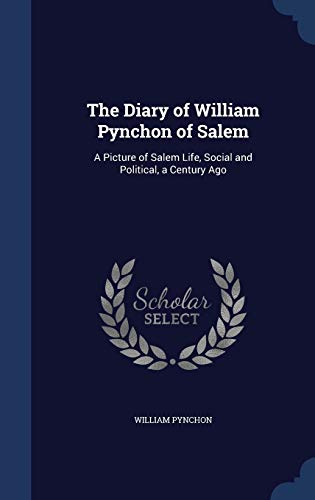 9781296955762: The Diary of William Pynchon of Salem: A Picture of Salem Life, Social and Political, a Century Ago
