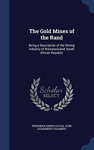 9781296955908: The Gold Mines of the Rand: Being a Description of the Mining Industry of Witwatersrand, South African Republic