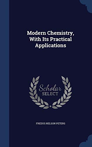 9781296958121: Modern Chemistry, With Its Practical Applications