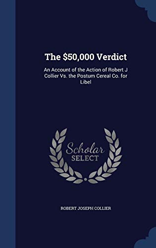 9781296958497: The $50,000 Verdict: An Account of the Action of Robert J Collier Vs. the Postum Cereal Co. for Libel