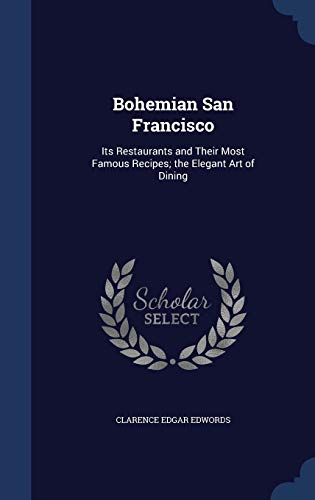 9781296960896: Bohemian San Francisco: Its Restaurants and Their Most Famous Recipes; the Elegant Art of Dining
