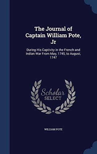 9781296962647: The Journal of Captain William Pote, Jr: During His Captivity in the French and Indian War From May, 1745, to August, 1747