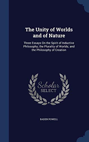 9781296962838: The Unity of Worlds and of Nature: Three Essays On the Spirit of Inductive Philosophy; the Plurality of Worlds; and the Philosophy of Creation