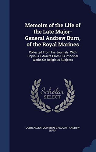 9781296963262: Memoirs of the Life of the Late Major-General Andrew Burn, of the Royal Marines: Collected From His Journals: With Copious Extracts From His Principal Works On Religious Subjects