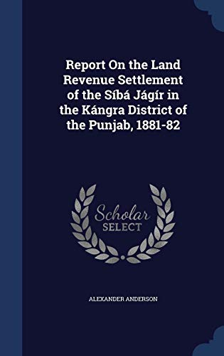 Report on the Land Revenue Settlement of: Alexander Anderson