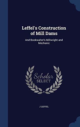 Leffel's Construction of Mill Dams: J Leffel