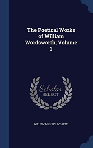 The Poetical Works of William Wordsworth; Volume: William Michael Rossetti
