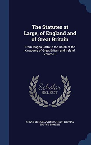 9781296968618: The Statutes at Large, of England and of Great Britain: From Magna Carta to the Union of the Kingdoms of Great Britain and Ireland, Volume 3