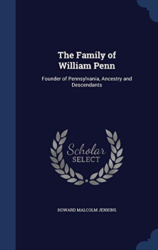 9781296969882: The Family of William Penn: Founder of Pennsylvania, Ancestry and Descendants