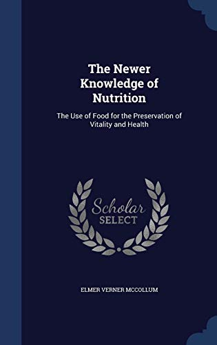9781296971168: The Newer Knowledge of Nutrition: The Use of Food for the Preservation of Vitality and Health