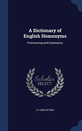 9781296973018: A Dictionary of English Homonyms: Pronouncing and Explanatory